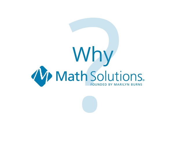 Why Math Solutions? Founded by Marylin Burns