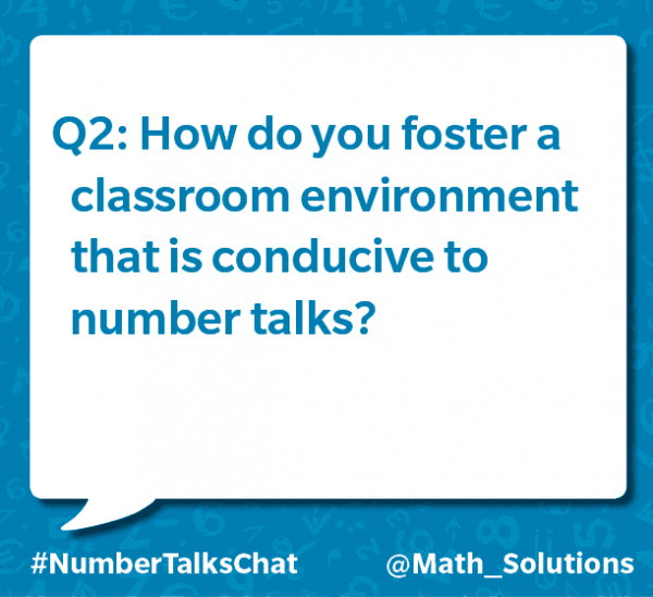 q2: how do you foster a classroom environment that is conducive to number talks? #numbertalkschat @math_solutions