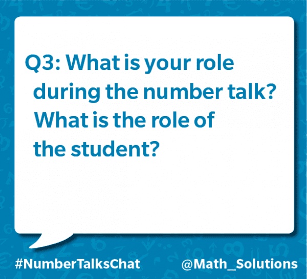 q3: what is your role during the number talk? what is the role of the student? #numbertalkschat @math_solutions