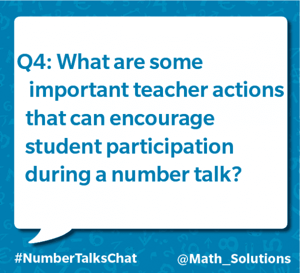 q4: what are some important teacher actions that can encourage student participation during a number talk? #numbertalkschat @math_solutions