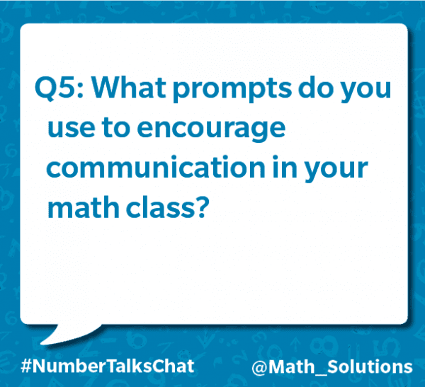 q5: what prompts do you use to encourage communication in your math class? #numbertalkschat @math_solutions