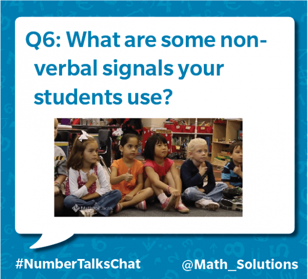 q6: what are some non-verbal signals your students use? #numbertalkschat @math_solutions