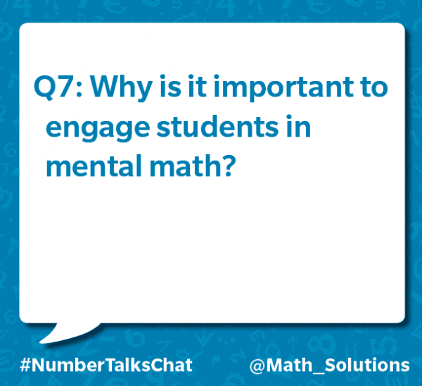 q7: why is it important to engage students in mental math? #numbertalkschat @math_solutions