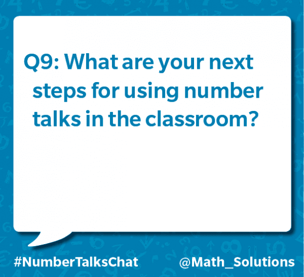 q9: what are your next steps for using number talks in the classroom? #numbertalkschat @math_solutions