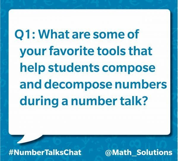 Q1: What are some of your favorite tools that help students compose and decompose numbers during a number talk? #numbertalkschat @math_solutions