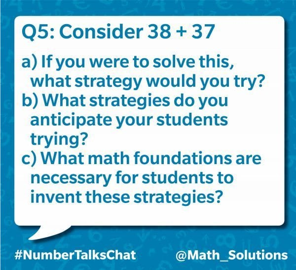 q5: consider 38+37. a) if you were to solve this, what strategy would you try? b) what strategies do you anticipate your students trying? c) what math foundations are necessary for students to invent these strategies? #numbertalkschat @math_solutions