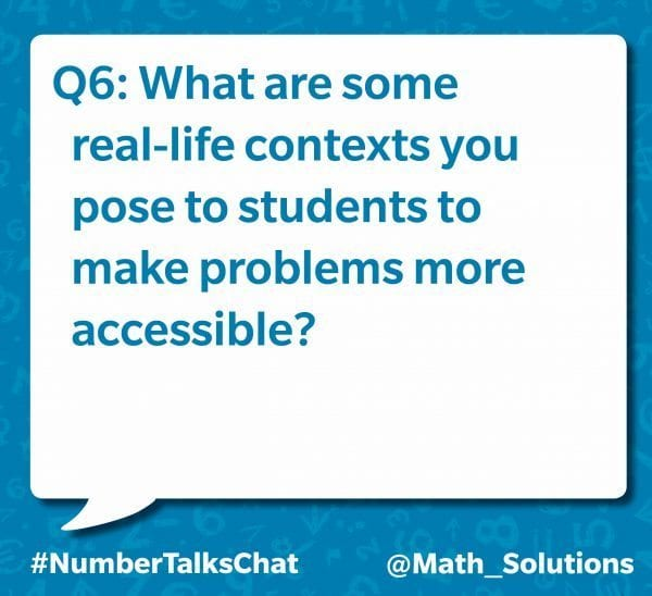 q6: what are some real-life contexts you post to students to make problems more accessible? #numbertalkschat @math_solutions