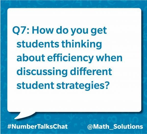 q7: how do you get students thinking about efficiency when discussing different student strategies? #numbertalkschat @math_solutions