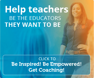 Help teachers be the educators they want to be. Click to be inspired! Be Empowered! Get Coaching!