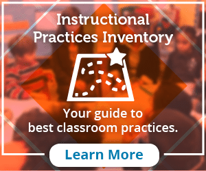 Instructional Practices Inventory. Your guide to  best classroom practices. Learn More